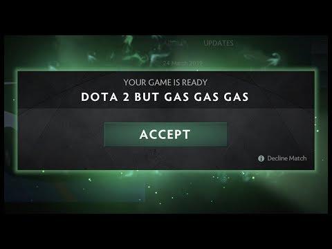 Dota 2 But Gas Gas Gas