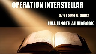 OPERATION INTERSTELLAR, by George O. Smith - FULL LENGTH SCI-FI AUDIOBOOK