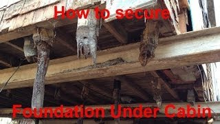 P1 - How To Secure Foundation - Cabin / Home Repair & Restoration Project