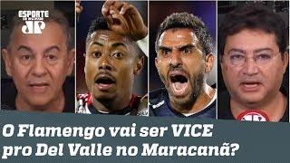O Del Valle pode CALAR e DERRUBAR o Flamengo no Maracanã? Veja DEBATE!