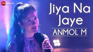 Jiya Na Jaye - Official Music Video | Anmol M