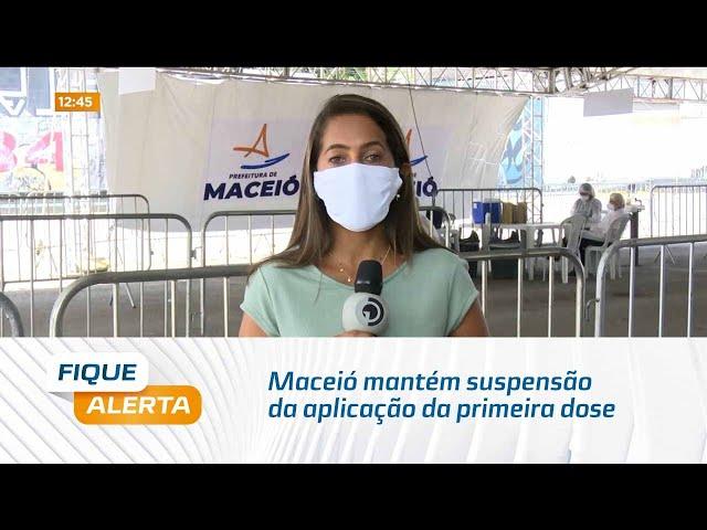 Vacinação contra Covid: Maceió mantém suspensão da aplicação da primeira dose