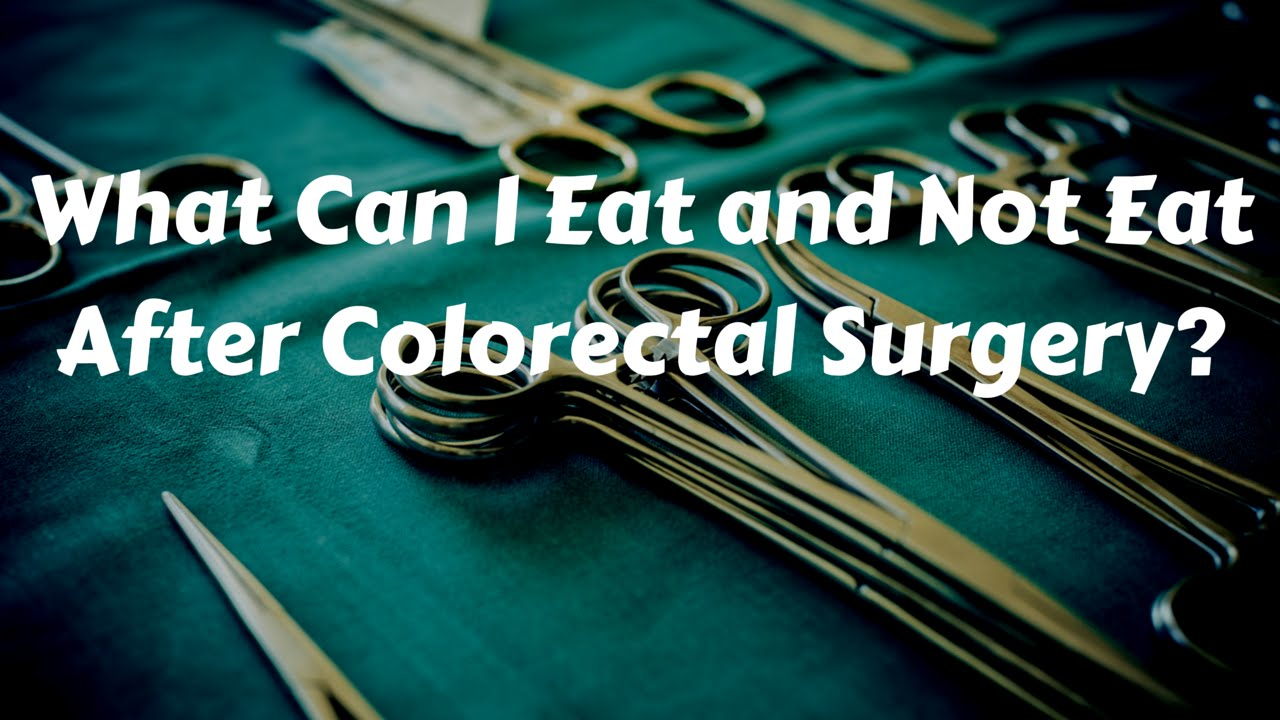 Colorectal Surgery After What Food Can I Eat Or Not Eat Youtube