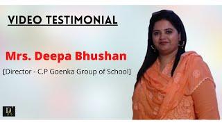 TESTIMONIALS DEEPA BHUSHAN  [Director C.P.Goenka Group of schools]
