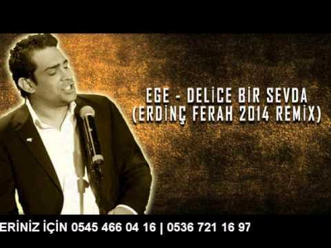 Ege - Delice Bir Sevda (Erdinç Ferah 2014 Remix)