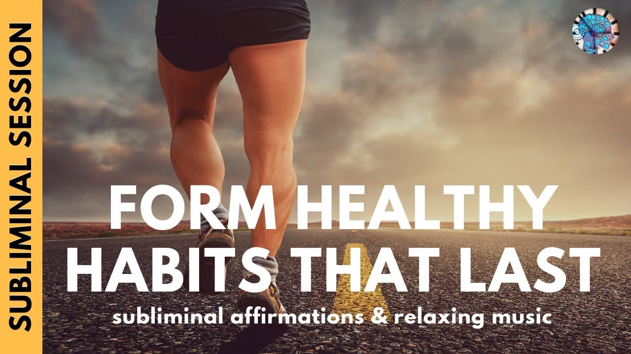 <div>FORM HEALTHY HABITS THAT LAST  | Subliminal Affirmations & Relaxing Music</div>