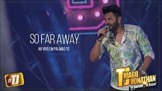 #TJ Thiago Jhonathan - So Far Away (Ao Vivo Palmas TO)