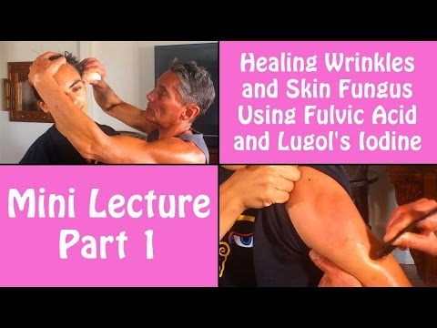 Healing Wrinkles and Skin Fungus Using Fulvic Acid and Lugol's Iodine Part 1 | Dr. Robert Cassar