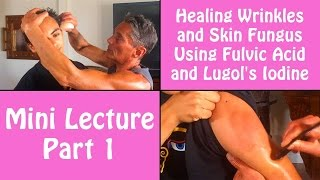 Healing Wrinkles and Skin Fungus Using Fulvic Acid and Lugol
