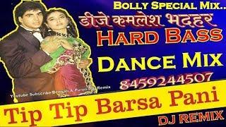 Tip Tip Barsa Pani Hvy Hard Electro Remix By Dj Kamlesh Bhadhar No Voice Tag- Djkamleshmixing
