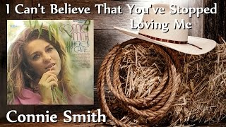 Connie Smith - I Cant Believe That Youve Stopped Loving Me YouTube Videos
