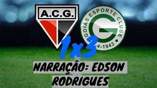 Atlético-GO 1 x 3 Goiás - Narração EMOCIONANTE de Edson Rodrigues - 02/06/2018