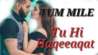 Tu Hi Haqeeqat || Tum Mile || What's app Romantic Lyrical Status Song ||