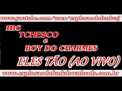 MC TCHESKO E BOY DO CHARMES - ELES TÃO (AO VIVO)