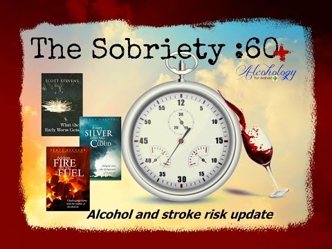 The Sobriety :60 #4A updates the connections between alcohol and stroke