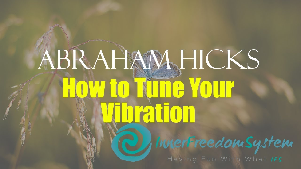 Abraham Hicks How to Tune Your Vibration