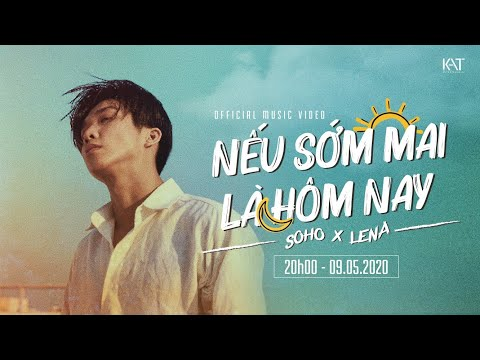 """SOHO - """"NẾU SỚM MAI LÀ HÔM NAY"""" Ft. LENA I Official MV"""