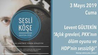 Sesli Köşe 3 Mayıs 2019 Cuma - Levent Gültekin ''Açlık grevleri...''
