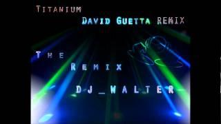 Titanium - David Guetta REMIX - The Remix DJ Walter Mp3