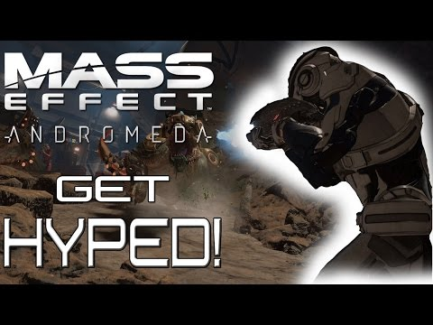 Why My Hype Is Real For Mass Effect: Andromeda DESPITE MY SKEPTICISM!