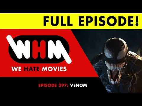 We Hate Movies - Episode 397: Venom (2018) FULL EPISODE