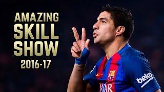 Luis Suárez 2016-17   Amazing Skill Show   HD