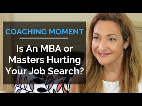 Is an MBA or Master's Degree Hurting Your Job Search? – Coaching Moment