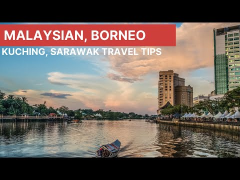 The Island of Borneo-Kuching, Sarawak-Random Thoughts, Highlights, Advice