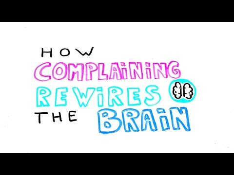 How Complaining Rewires The Brain: What You Think, You
