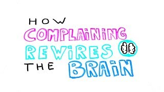 How Complaining Rewires The Brain: What You Think, You Become | Science of Behavior