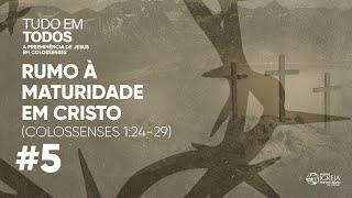 Rumo à maturidade em Cristo (Colossenses 1:24-29) | Rev. Ericson Martins
