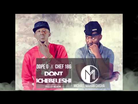 Dope G ft Chef 187   Dont  ichibeleshi