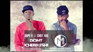 Dope G ft Chef 187   Dont  ichibeleshi