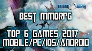 TOP 6 MMORPG 2017 - FREE GAMES MOBILE/PC/iOS/Android