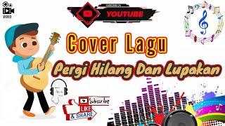 PERGI HILANG DAN LUPAKAN - Remember Of Today    Cover By Cadet Bawean