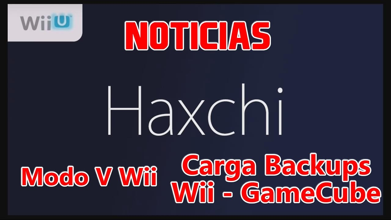 Noticias - Haxchi WiiU - Carga de Backups Wii - GameCube