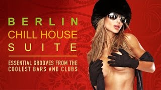 BERLIN Chill House Suite Essential Grooves from the Coolest Bars Clubs