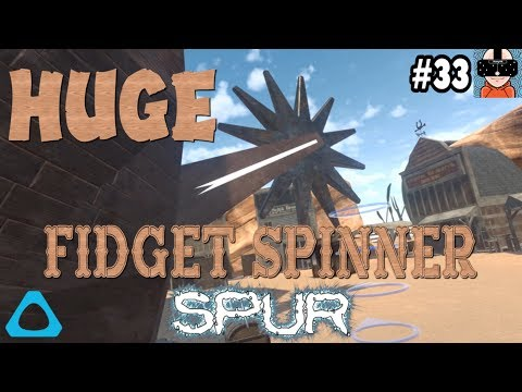 HUGE FIDGET SPINNER SPUR!!!  | Hot Dogs, Horseshoes & Hand Grenades | HTC VIVE | EARLY ACCESS | #33