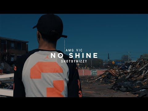 Amg Vic - No Shine (ShotByNizzy)