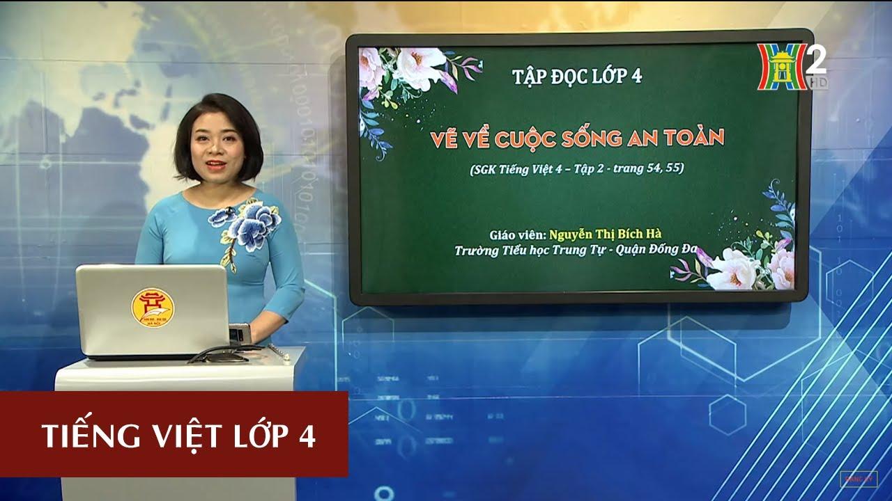 MÔN TIẾNG VIỆT – LỚP 4 | TẬP ĐỌC: VẼ VỀ CUỘC SỐNG AN TOÀN | 19H45 NGÀY 16.05.2020 | HANOITV