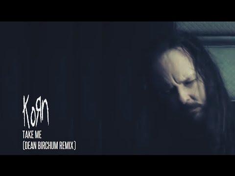 Korn - Take Me (Dean Birchum Remix) (2016)