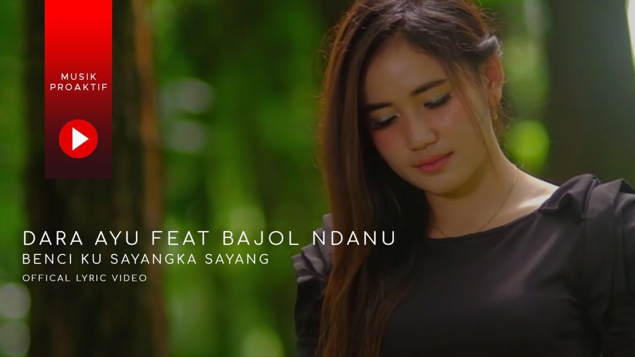 Dara Ayu Ft. Bajol Ndanu - Benci Kusangka Sayang (Official Lyric Video)