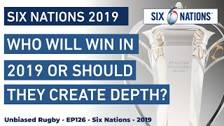 Who will win the Six Nations in 2019, or should they develop depth for the RWC.