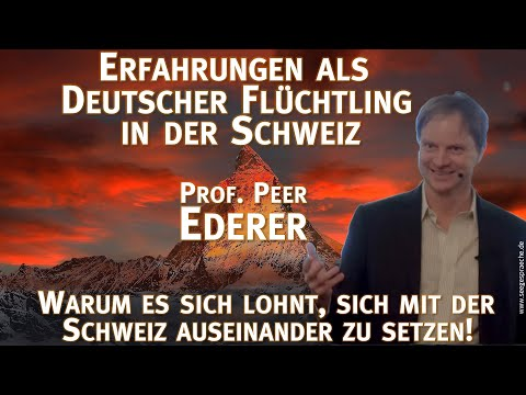 Erfahrungen als deutscher Flüchtling in der Schweiz! Ab in die Schweiz? Prof. Peer Ederer  berichtet
