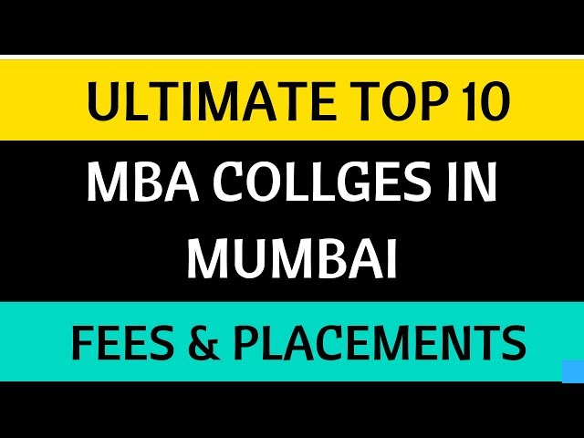 Top 10 MBA Colleges in Mumbai. Fees & Average Placements. MBA CET 2019