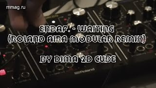 Endaf. - Waiting (Roland Aira Modular remix) by Dima 2dCuBe