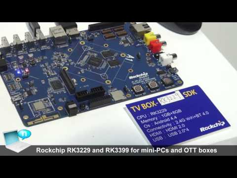 Rockchip RK3229 and RK3399 for mini PCs and OTT boxes