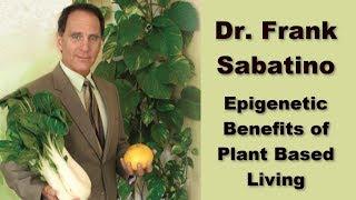 Dr. Frank Sabatino - Epigenetic Benefits of a Plant-Based Lifestyle