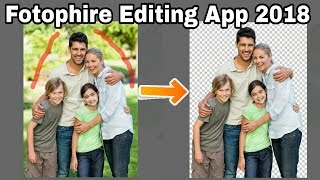 Best Photo Editing app 2018 || Background Cutter Editing App PNG || Fotophire Editing app 2018