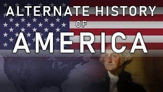 Alternate History of America (USA) | 1789 - 2018